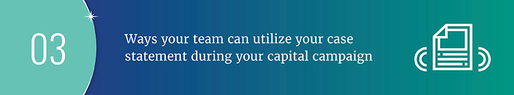 How can your case statement be implemented throughout the capital campaign?