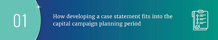 How should you develop your case statement during the capital campaign planning period?
