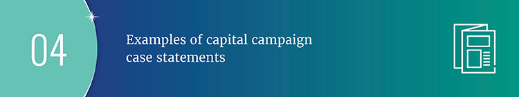 Consider these capital campaign case statement examples.