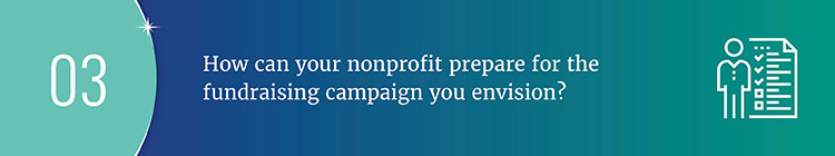 Identify how your nonprofit should prepare for your campaign with these fundraising feasibility study questions.