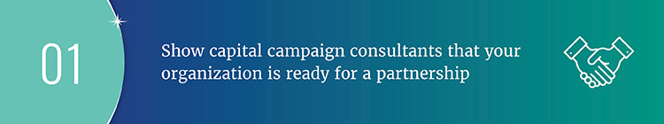 Show capital campaign consultants that your organization is ready for a partnership.
