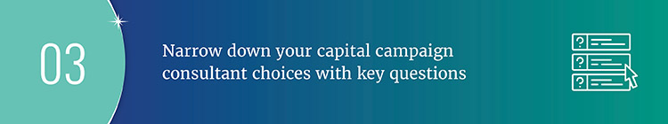 Narrow down your capital campaign consultant choices with key questions.