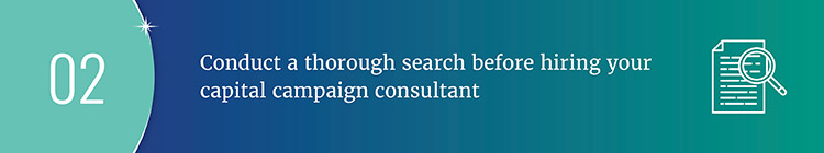 Conduct a thorough search before hiring your capital campaign consultant.