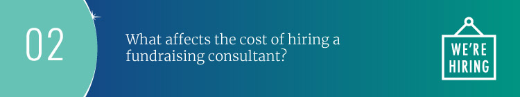 What factors affect the cost of hiring a fundraising consultant?