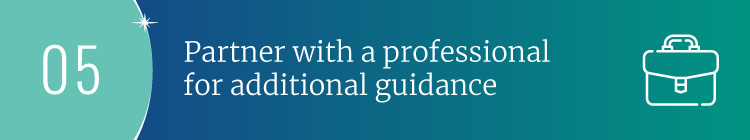 Partner with a professional for additional guidance throughout the strategic planning process.