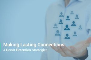 Check out these 4 strategies for making lasting connections and retaining donors!